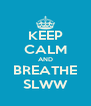 KEEP CALM AND BREATHE SLWW - Personalised Poster A4 size
