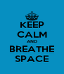 KEEP CALM AND BREATHE SPACE - Personalised Poster A4 size