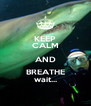 KEEP CALM AND BREATHE wait... - Personalised Poster A4 size