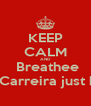 KEEP CALM AND  Breathee Maria Carreira just breara - Personalised Poster A4 size