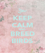 KEEP CALM AND BREED BIRDS - Personalised Poster A4 size
