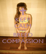 KEEP CALM AND BREED COMPASSION - Personalised Poster A4 size