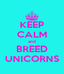 KEEP CALM and BREED UNICORNS - Personalised Poster A4 size