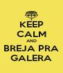 KEEP CALM AND BREJA PRA GALERA - Personalised Poster A4 size