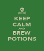 KEEP CALM AND BREW POTIONS - Personalised Poster A4 size