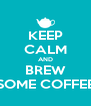KEEP CALM AND BREW SOME COFFEE - Personalised Poster A4 size