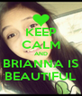 KEEP CALM AND BRIANNA IS BEAUTIFUL - Personalised Poster A4 size