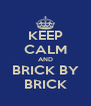 KEEP CALM AND BRICK BY BRICK - Personalised Poster A4 size