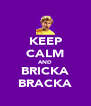 KEEP CALM AND BRICKA BRACKA - Personalised Poster A4 size