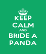 KEEP CALM AND BRIDE A PANDA - Personalised Poster A4 size