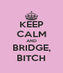 KEEP CALM AND BRIDGE, BITCH - Personalised Poster A4 size