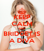 KEEP CALM AND BRIDGET IS A DIVA - Personalised Poster A4 size