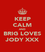 KEEP CALM AND BRIG LOVES JODY XXX - Personalised Poster A4 size