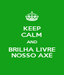 KEEP CALM AND BRILHA LIVRE NOSSO AXÉ - Personalised Poster A4 size