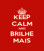 KEEP CALM AND BRILHE MAIS - Personalised Poster A4 size