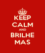 KEEP CALM AND BRILHE MAS - Personalised Poster A4 size