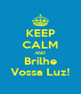 KEEP CALM AND Brilhe Vossa Luz! - Personalised Poster A4 size
