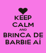 KEEP CALM AND BRINCA DE BARBIE AÍ - Personalised Poster A4 size