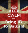 KEEP CALM AND Bring 1D to Balkan! - Personalised Poster A4 size