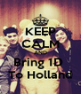 KEEP CALM AND Bring 1D  To Holland - Personalised Poster A4 size