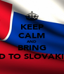 KEEP CALM AND BRING 1D TO SLOVAKIA - Personalised Poster A4 size