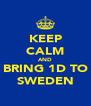 KEEP CALM AND BRING 1D TO SWEDEN - Personalised Poster A4 size