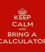 KEEP CALM AND BRING A CALCULATOR - Personalised Poster A4 size