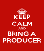 KEEP CALM AND BRING A PRODUCER - Personalised Poster A4 size