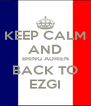 KEEP CALM AND BRING ADRIEN BACK TO EZGI - Personalised Poster A4 size