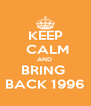 KEEP  CALM AND  BRING  BACK 1996 - Personalised Poster A4 size