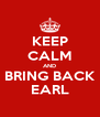 KEEP CALM AND BRING BACK EARL - Personalised Poster A4 size