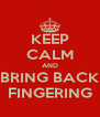 KEEP CALM AND BRING BACK FINGERING - Personalised Poster A4 size