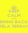 KEEP CALM AND BRING BACK GISELA SERRANO - Personalised Poster A4 size