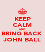 KEEP CALM AND BRING BACK  JOHN BALL - Personalised Poster A4 size