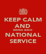 KEEP CALM AND BRING BACK NATIONAL SERVICE - Personalised Poster A4 size