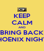 KEEP CALM AND BRING BACK PHOENIX NIGHTS - Personalised Poster A4 size
