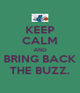 KEEP CALM AND BRING BACK THE BUZZ. - Personalised Poster A4 size