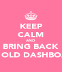 KEEP CALM AND BRING BACK THE OLD DASHBOARD - Personalised Poster A4 size