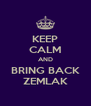 KEEP CALM AND BRING BACK ZEMLAK - Personalised Poster A4 size