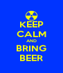 KEEP CALM AND BRING BEER - Personalised Poster A4 size