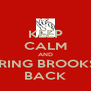 KEEP CALM AND BRING BROOKS  BACK - Personalised Poster A4 size