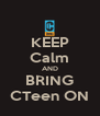 KEEP Calm AND BRING CTeen ON - Personalised Poster A4 size