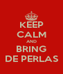 KEEP CALM AND BRING DE PERLAS - Personalised Poster A4 size