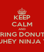 KEEP CALM AND BRING DONUTS TO SUHEY NINJA TURY - Personalised Poster A4 size