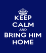 KEEP CALM AND BRING HIM HOME - Personalised Poster A4 size