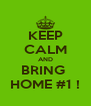KEEP CALM AND BRING  HOME #1 ! - Personalised Poster A4 size