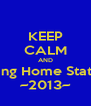 KEEP CALM AND Bring Home State!! ~2013~ - Personalised Poster A4 size