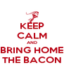 KEEP CALM AND BRING HOME THE BACON - Personalised Poster A4 size