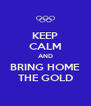 KEEP CALM AND BRING HOME THE GOLD - Personalised Poster A4 size