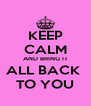 KEEP CALM AND BRING IT ALL BACK  TO YOU - Personalised Poster A4 size